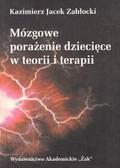 Zabłocki Kazimierz Jacek - Mózgowe porażenie dziecięce w teorii i terapii