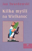 Twardowski Jan - Kilka myśli na Wielkanoc