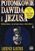 Gardner Laurence - Potomkowie Dawida i Jezusa