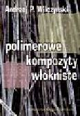 Wilczyński Andrzej - Polimerowe kompozyty włókniste