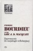 Bourdieu Pierre - Zaproszenie do socjologii refleksyjnej