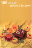300 ciast, tortów i deserów