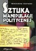 Karwat Mirosław - Sztuka manipulacji politycznej