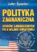Spanier John - Polityka zagraniczna Stanów Zjednoczonych po II wojnie światowej