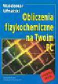 Ufnalski Waldemar - Obliczenia fizykochemiczne na Twoim PC