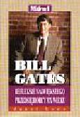 Lowe Janet - Mówi Bill Gates-refleksje największego przedsiębiorcy XX wieku