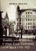 Figura Marek - Konflikt polsko-ukraiński w prasie polski Zachidniej w latach 1918-1923