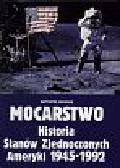 Michałek Krzysztof - Mocarstwo   Historia Stanów Zjednoczonych Ameryki 1945 - 1992