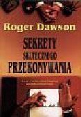 Dawson Roger - Sekrety skutecznego przekonywania