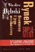 Dębski Wiesław - Rynek finansowy i jego mechanizmy Suplement