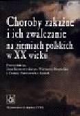 Kostrzewski Jan i inni - Choroby zakaźne i ich zwalczanie na ziemiach polskich w XX wieku