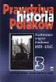 Baliszewski Dariusz i Kunert Andrzej Krzysztof - Prawdziwa historia Polaków   Ilustrowane wypisy źródłowe 1939 - 1945