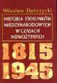 Dobrzycki Wiesław - Historia stosunków międzynarodowych w czasach nowożytnych 1815 - 1945
