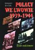 Hryciuk Grzegorz - Polacy we Lwowie 1939-1944 - życie codzienne