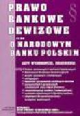 Fijałkowski Tadeusz - Prawo bankowe dewizowe oraz o Narodowym Banku Polskim
