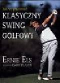 Els Ernie i inni - Jak wypracować klasyczny swing golfowy