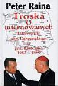 Raina Peter - Troska o internowanych. Interwencje abp.Dąbrowskiego u gen.Kiszczaka 1982- 1989