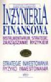 Tarczyński Waldemar, Zwolankowski Marek - Inżynieria finansowa. Instrumentarium, strategie, zarządzanie ryzykiem