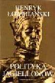 Łowmiański Henryk - Polityka Jagiellonów