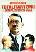 Olszewska - Dyoniziak Barbara - Antropologia totalitaryzmu europejskiego XX w.