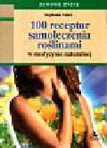 Faber Stephanie - 100 receptur samoleczenia roślinami.../Astrum/