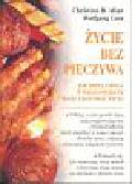 Allan Christian B., Lutz Wolfgang - Życie bez pieczywa. Jak dieta uboga w węglowodany może uratować życie.