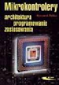 Pełka Ryszard - Mikrokontrolery  Architektura, programowanie, zastosowania