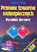 Pusty Tadeusz - Przewóz towarów niebezpiecznych Poradnik kierowcy