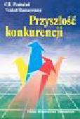 Prahalad C. K., Ramaswamy Venkat - Przyszłość konkurencji