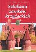 Zaniewski Piotr - Szlakami zamków krzyżackich