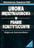 Masternak-Kubiak M. - Umowa międzynarodowa w prawie konstytucyjnym