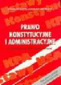 Bożyk S., Matwiejuk J. - Prawo konstytucyjne i administracyjne. Podstawowe akty normatywne.