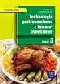 Flis Krystyna, Procner Aleksandra - Technologia gastronomiczna z towaroznawstwem 3