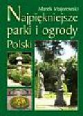 Majorowski Marek - Najpiękniejsze parki i ogrody Polski