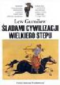 Gumilow Lew - Śladami cywilizacji wielkiego stepu