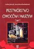 Jarczyk Andrzej,Berdowski Janusz Bronisław - Przetwórstwo owoców i warzyw. Podręcznik dla technikum. Część 1