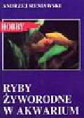 Sieniawski Andrzej - Ryby żyworodne w akwarium