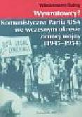 Batóg Włodzimierz - Wywrotowcy? Komunistyczna Partia USA we wczesnym okresie zimnej wojny 1945-1954
