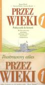D. Musiał, K. Polacka i inni - 'Przez wieki' - podręcznik do historii + Ilustrowany atlas historyczny dla klasy I gimnazjum