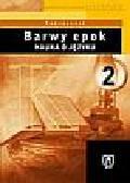 Jadwiga Kowalikowa, Urszula Żydek-Bednarczuk - Barwy epok. Nauka o języku.Część 2. Kształcenie w zakresach podstawowym i rozszerzonym. Podręcznik dla liceum ogólnokształcącego, liceum profilowanego i technikum