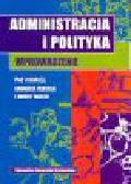 Ferens A., Macek I. (red.) - Administracja i polityka. Wprowadzenie