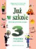 Piotrowska Małgorzata Ewa, Szymańska Maria Alicja - Już w szkole 3 Ćwiczenia Część 1