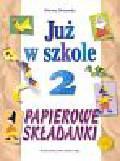 Dziamska Dorota - Już w szkole 2 Papierowe składanki