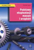 Legutko Stanisław - Podstawy eksploatacji maszyn i urządzeń.