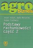 Antoni Kożuch, Agata Marcysiak, Bożena Piechowicz - Podstawy rachunkowości cz.2. Seria: agrobiznes