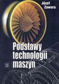 Józef Zawora - Podstawy technologii  maszyn