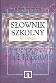 Krystyna Długosz-Kurczabowa - Slownik szkolny. Etymologia.