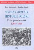 Jerzy Skowronek, Bogdan Snoch - Szkolny slownik historii Polski. Czasy porozbiorowe 1795-1918. Tom II.