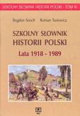 Bogdan Snoch, Roman Tusiewicz - Szkolny słownik historii Polski. Lata 1918-1989. Tom III.