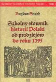 Bogdan Snoch - Szkolny słownik historii Polski. Od pradziejów do roku 1795. Tom I.